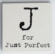 J for Just Perfect